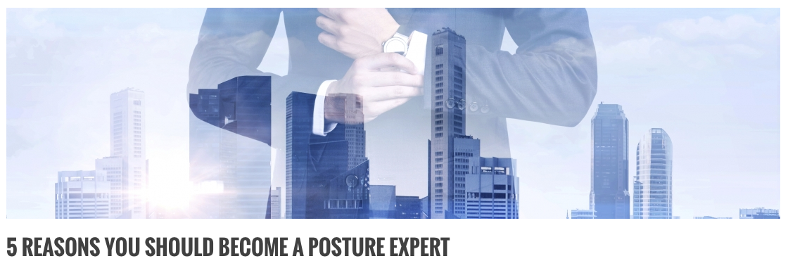 5 Reasons To Become A Posture Expert